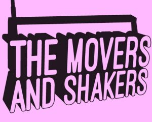 """The Movers and the Shakers"""